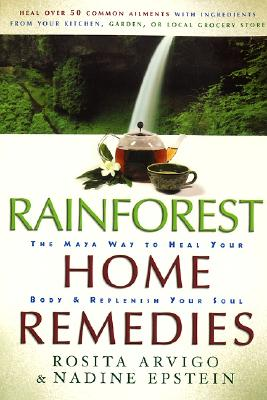 Rainforest Home Remedies By Arvigo, Rosita/ Epstein, Nadine