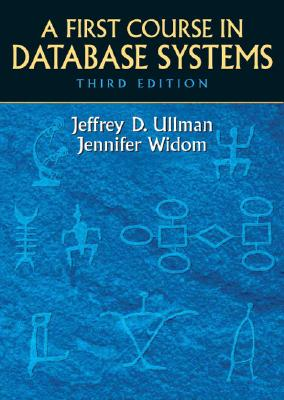 A First Course in Database Systems By Ullman, Jeffrey D./ Widom, Jennifer